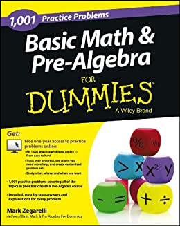 Basic Math and Pre-Algebra: 1,001 Practice Problems For Dummies (+ Free Online Practice) by [Mark Zegarelli]