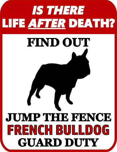 Top Shelf Novelties is There Life After Death? Find Out Jump The Fence French Bulldog Guard Duty Laminated Dog Sign SP946 (Includes Bonus I Love My Dog Decal)