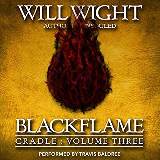 Blackflame     Cradle, Book 3              By:                                                                                                                                 Will Wight                               Narrated by:                                                                                                                                 Travis Baldree                      Length: 10 hrs and 31 mins     32 ratings     Overall 4.8