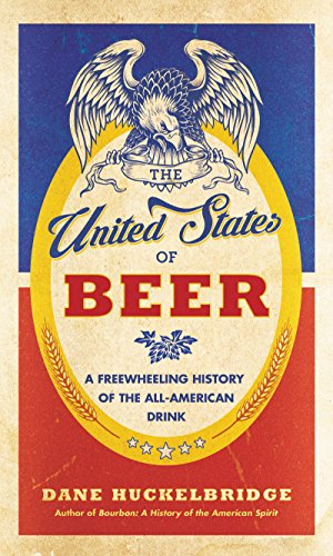The United States of Beer: A Freewheeling History of the All-American Drink (English Edition)