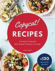Copycat Recipes: +130 Step-by-Step Recipes to cook the most famous restaurant dishes at home, save money and dramatically improve your cooking skills.(Olive Garden, Red Lobster, Applebee's, and more)