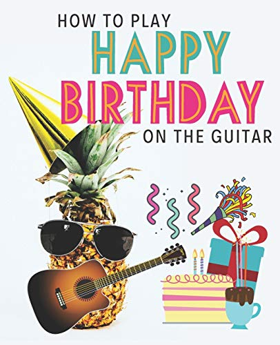 How To Play Happy Birthday On The Guitar