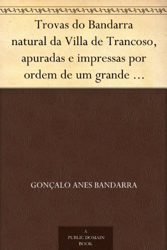 Couverture du livre Trovas do Bandarra natural da Villa de Trancoso, apuradas e impressas por ordem de um grande senhor de Portugal (Portuguese Edition)