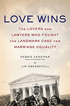 Love Wins: The Lovers and Lawyers Who Fought the Landmark Case for Marriage Equality by [Debbie Cenziper, Jim Obergefell]