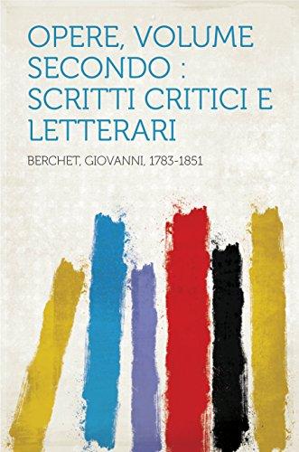 Opere, Volume Secondo : scritti critici e letterari (Italian Edition)