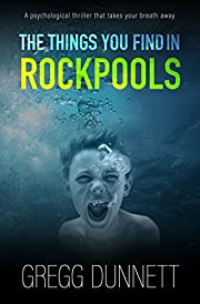 The Things you find in Rockpools: A psychological thriller that takes your breath away...