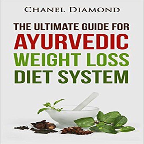 Ayurveda: The Ultimate Guide for Ayurvedic Weight Loss Diet System audiobook cover art