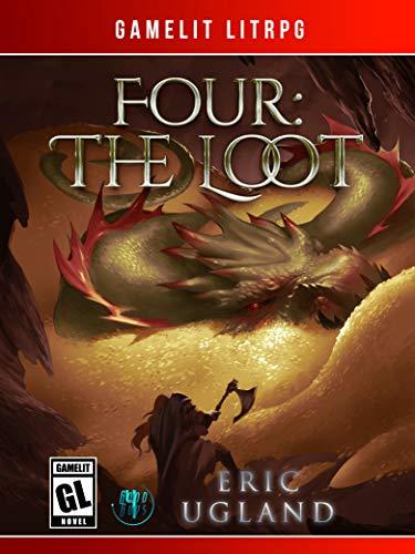 Four: The Loot: A LitRPG/Gamelit Novel (The Good Guys Book 4)