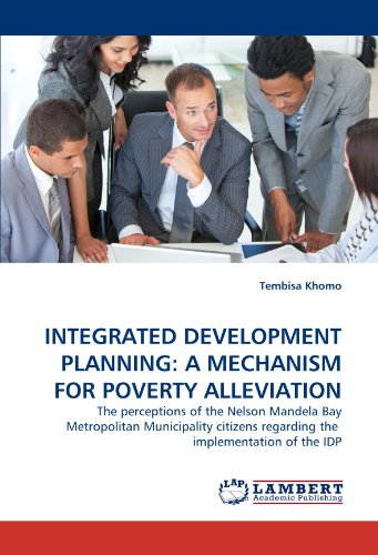 INTEGRATED DEVELOPMENT PLANNING: A MECHANISM FOR POVERTY ALLEVIATION: The perceptions of the Nelson Mandela Bay Metropolitan Municipality citizens regarding the  implementation of the IDP