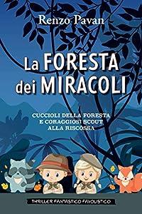 La foresta dei miracoli: CUCCIOLI DELLA FORESTA E CORAGGIOSI SCOUT ALLA RISCOSSA (Italian Edition)