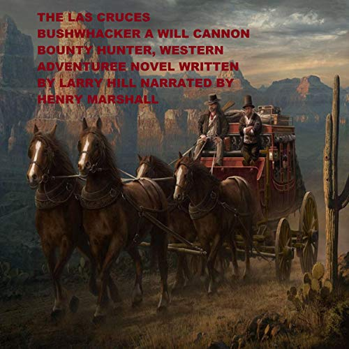 The Las Cruces Bushwhacker: A Will Cannon, Bounty Hunter, Western Adventure Novel audiobook cover art