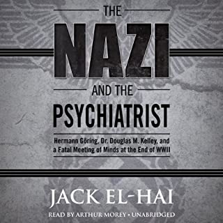 The Nazi and the Psychiatrist     Hermann Göring, Dr. Douglas M. Kelley, and a Fatal Meeting of Minds at the End of WWII              By:                                                                                                                                 Jack El-Hai                               Narrated by:                                                                                                                                 Arthur Morey                      Length: 8 hrs and 52 mins     498 ratings     Overall 4.0