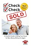 Check, Check, SOLD: A Checklist Guide To Selling Your Home For More Money Without An Agent