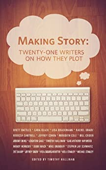 MAKING STORY: TWENTY-ONE WRITERS ON HOW THEY PLOT (TWENTY-ONE WRITERS #1) (THE TWENTY-ONE WRITERS PROJECT) by [Bill Crider, Meredith Cole, Jeremy Duns, Brett Battles, Cara Black, Lisa Brackmann, Rachel Brady, Rebecca Cantrell, Jeffrey Cohen, Timothy Hallinan]