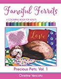 Fanciful Ferrets: A Colouring Book For Adults (Precious Pets)