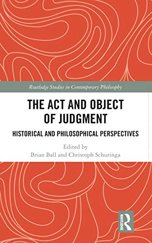 The Act and Object of Judgment: Historical and Philosophical Perspectives