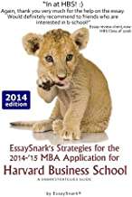 EssaySnark's Strategies for the 2014-'15 MBA Application for Harvard Business School: A SnarkStrategies Guide (EssaySnark's Strategies for Getting into Business School) (Volume 5)