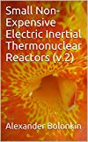 Small Non-Expensive Electric Inertial Thermonuclear Reactors (v.2) (English Edition)