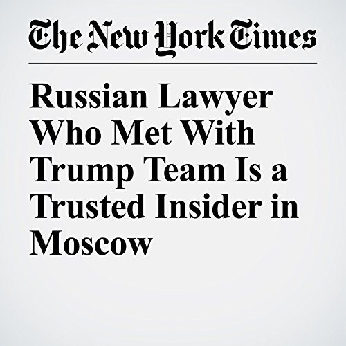 Russian Lawyer Who Met With Trump Team Is a Trusted Insider in Moscow copertina