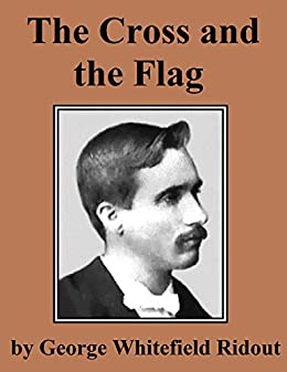 The Cross and the Flag: World War One Experiences by [George Whitefield Ridout]