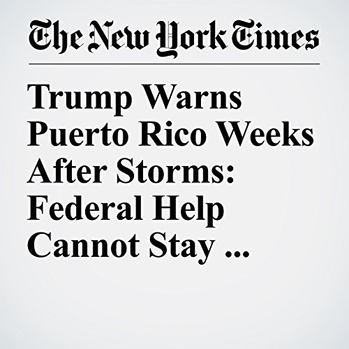 Trump Warns Puerto Rico Weeks After Storms: Federal Help Cannot Stay 'Forever' copertina