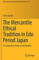 The Mercantile Ethical Tradition in Edo Period Japan: A Comparative Analysis with Bushido (Advances in Japanese Business and Economics)