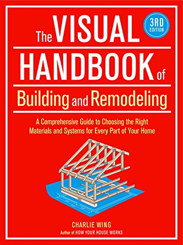 The Visual Handbook of Building and Remodeling: A Comprehensive Guide to Choosing the Right Materials and Systems for Every Part of Your Home