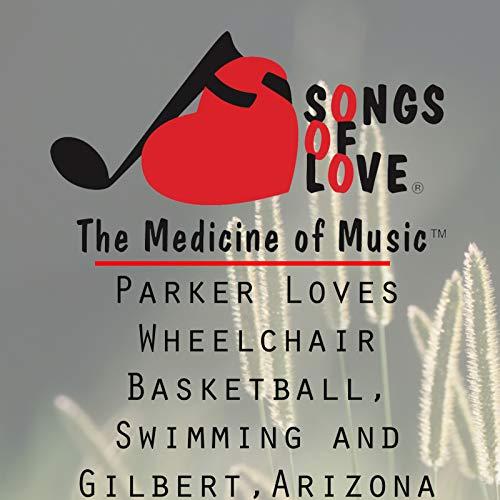 Parker Loves Wheelchair Basketball, Swimming and Gilbert,Arizona