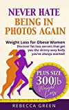 Weight Loss For Obese Women: Never Hate Being in Photos Again! - Discover the Fat Loss Secrets that Get You the Skinny Sexy Body You've Always Wanted