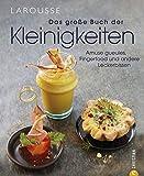 Das große Buch der Kleinigkeiten: Amuse gueules, Fingerfood und andere Leckerbissen