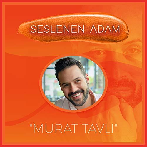 Seslenen Adam ve Murat Tavlı