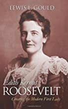 Edith Kermit Roosevelt: Creating the Modern First Lady (Modern First Ladies)