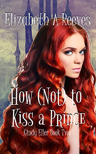 Book: How (Not) to Kiss a Prince (Cindy Eller #2) by Elizabeth A Reeves