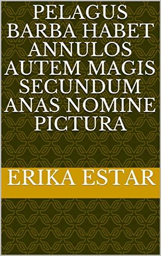 pelagus barba habet annulos autem magis secundum anas nomine pictura (Italian Edition)