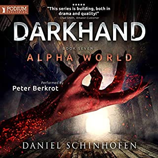 Darkhand     Alpha World, Book 7              Written by:                                                                                                                                 Daniel Schinhofen                               Narrated by:                                                                                                                                 Peter Berkrot                      Length: 10 hrs and 54 mins     Not rated yet     Overall 0.0