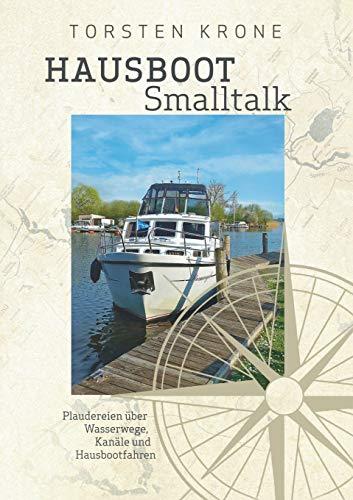 Preisvergleich Produktbild Hausboot Smalltalk: Plaudereien über Wasserwege,  Kanäle und Hausbootfahren