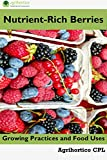 Nutrient-Rich Berries: Growing Practices and Food Uses (English Edition)