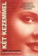 Ket Kezemmel: A Holocaust Tuleloinek Es Megmentojuknek Emlekere (In My Hands: Memories of a Holocaust Rescuer)