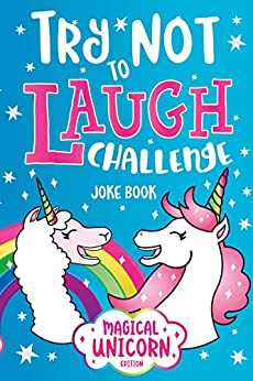 Try Not to Laugh Challenge Joke Book Magical Unicorn Edition: Knock Knock Jokes, Silly Puns, LOL Rhyming Riddles, Llama, Sloth, Princess, Animal, Fairy & more Jokes for Girls & Boys! by [Howling Moon Books, C. S. Adams]