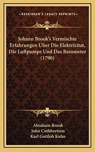 Johann Brook's Vermischte Erfahrungen Uber Die Elektrizitat, Die Luftpumpe Und Das Barometer (1790)