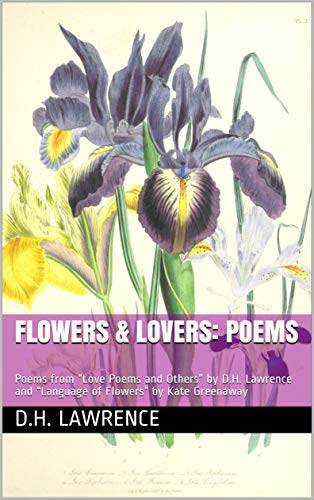 """Flowers & Lovers: Poems: Poems from """"Love Poems and Others"""" by D.H. Lawrence and """"Language of Flowers"""" by Kate Greenaway (English Edition)"""