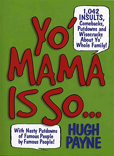 Yo' Mama Is So...: 1,042 Insults, Comebacks, Putdowns, and Wisecracks About Yo' Whole Family!