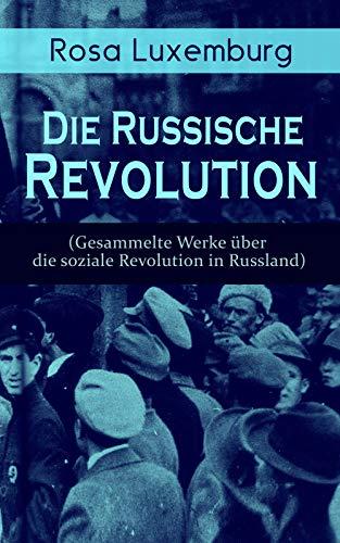 Rosa Luxemburg: Die Russische Revolution (Gesammelte Werke über die soziale Revolution in Russland): Zur Frage des Terrorismus in Rußland + Organisationsfragen der russischen Sozialdemokratie...