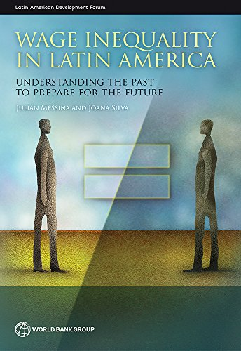 Wage Inequality in Latin America: Understanding the Past to Prepare for the Future (Latin American Development Forum) (English Edition)