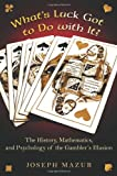 Image of What's Luck Got to Do with It?: The History, Mathematics, and Psychology of the Gambler's Illusion