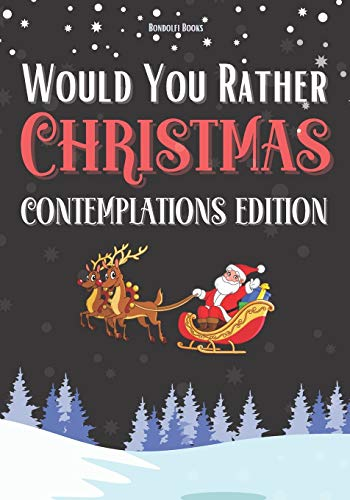 Would You Rather: Christmas Contemplations Edition: A Fun Christmas Gift for 6-12 Year Olds (Now With Illustrations!)