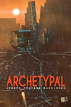 Archetypal (Cypulchre Book 2) by [Joseph MacKinnon]