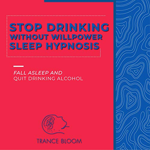 Stop Drinking Without Willpower Sleep Hypnosis audiobook cover art
