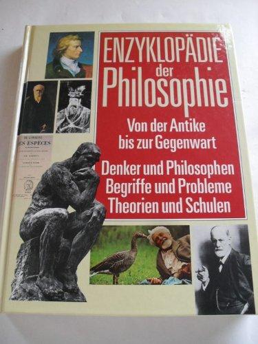 Enzyklopädie der Philosophie : Von der Antike bis zur Gegenwart. Denker und Philosophen, Begriffe und Probleme, Theorien und Schulen.