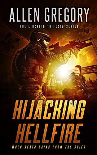 Book: Hijacking Hellfire - Book 1 of the Linchpin Trifecta Series by Allen Gregory